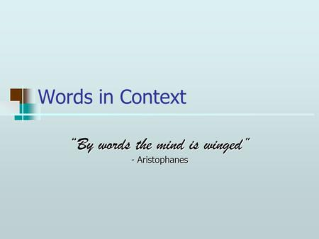 """By words the mind is winged"" - Aristophanes"