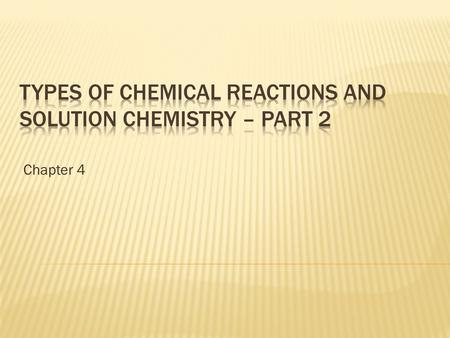 Chapter 4.  Definitions  Bronsted - acids are proton donors, bases are proton acceptors  Arrhenius – acids produce H + ions in water and bases produce.
