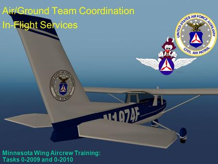 Scanner Course #1 Minnesota Wing Aircrew Training: Tasks 0-2009 and 0-2010 Air/Ground Team Coordination In-Flight Services.