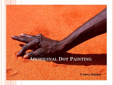 A BORIGINAL D OT P AINTING. WHY DOES AN ARTIST PAINT THE SAME SUBJECT AGAIN AND AGAIN? Traditional Aboriginal artists paint their Dreaming, story or totem.