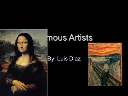 Famous Artists By: Luis Diaz.
