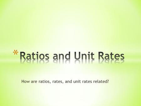 How are ratios, rates, and unit rates related?