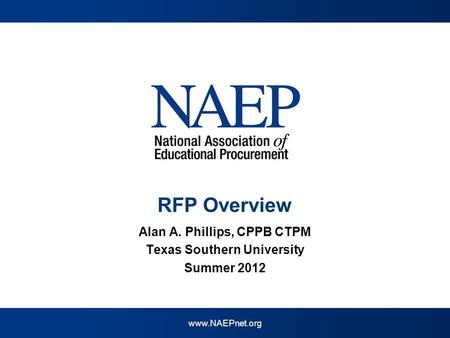 Www.NAEPnet.org RFP Overview Alan A. Phillips, CPPB CTPM Texas Southern University Summer 2012.