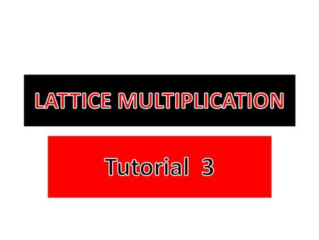 At the end of Tutorial 2 I gave you a problem to work on independently. Watch as I use LATTICE MULTIPLICATION to solve that problem.