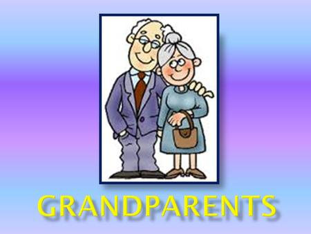  National Grandparents Day  Hobbies  Relationship in a family  Diseases  Grandparents at home.