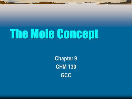 The Mole Concept Chapter 9 CHM 130 GCC.