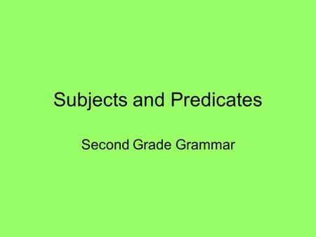 Subjects and Predicates Second Grade Grammar. Complete Sentences Complete sentences must have a subject and a predicate. subject + predicate = Complete.