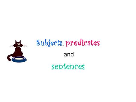 Subjects, predicates and sentences.