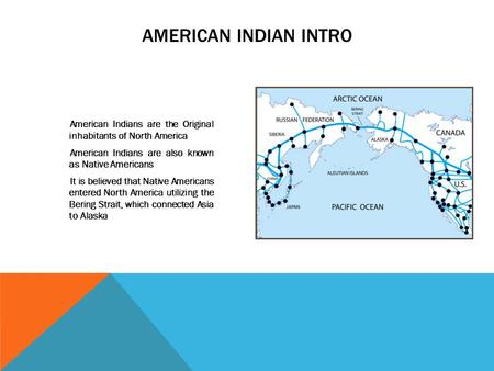 American Indians are the Original inhabitants of North America American Indians are also known as Native Americans It is believed that Native Americans.