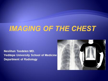 IMAGING OF THE CHEST Neslihan Tasdelen MD.