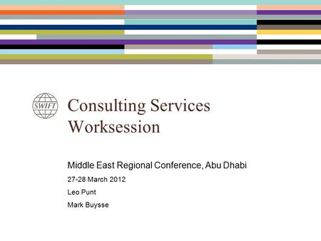 Consulting Services Worksession Middle East Regional Conference, Abu Dhabi 27-28 March 2012 Leo Punt Mark Buysse.