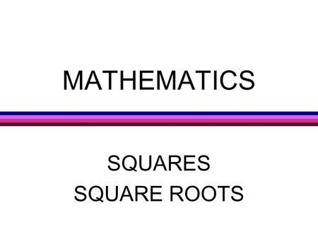 MATHEMATICS SQUARES SQUARE ROOTS TODAY'S MATH PREVIEW l AREA OF SQUARES l AREA OF RECTANGLES l AREA OF TRIANGLES l CONNECTIONS Exponents Pythagorean.