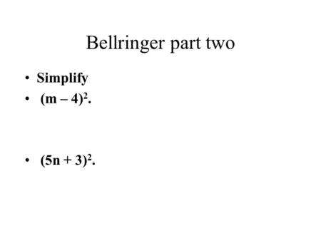 Bellringer part two Simplify (m – 4) 2. (5n + 3) 2.