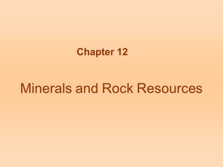 Minerals and Rock Resources Chapter 12. Figure 12.2.