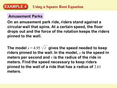 EXAMPLE 4 Using a Square Root Equation Amusement Parks