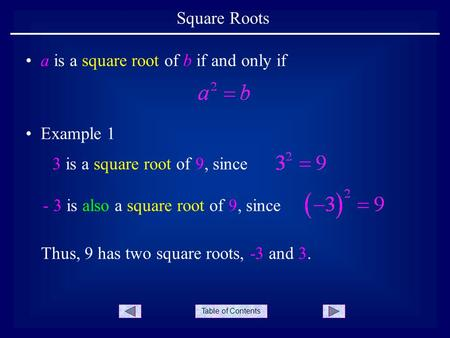 Square Roots a is a square root of b if and only if Example 1
