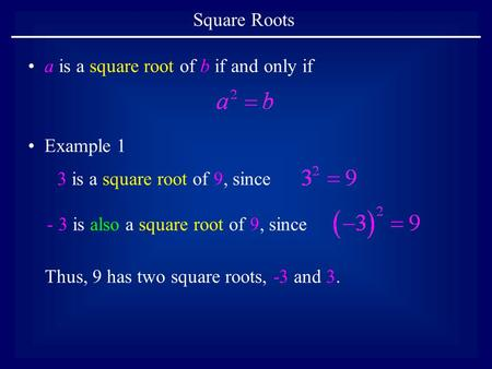 Square Roots a is a square root of b if and only if Example 1 3 is a square root of 9, since - 3 is also a square root of 9, since Thus, 9 has two square.