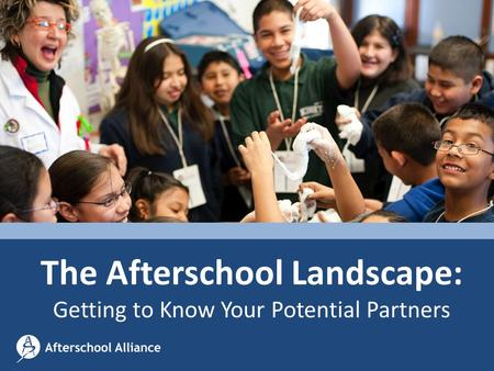 The Afterschool Landscape: Getting to Know Your Potential Partners.