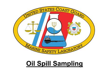 Oil Spill Sampling. Contents Overview of Reference Material Sampling Equipment Sample Collection Labeling Review.