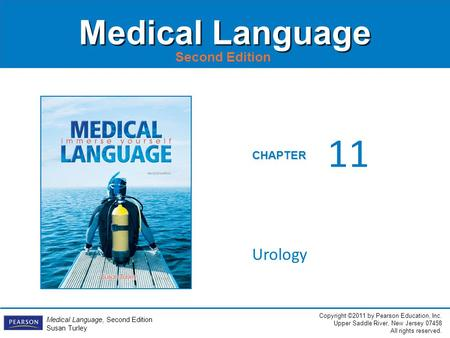Copyright ©2011 by Pearson Education, Inc. Upper Saddle River, New Jersey 07458 All rights reserved. Medical Language, Second Edition Susan Turley CHAPTER.