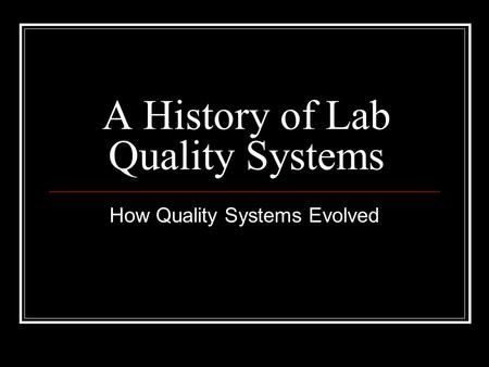 A History of Lab Quality Systems How Quality Systems Evolved.