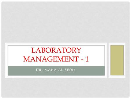 DR. MAHA AL SEDIK LABORATORY MANAGEMENT - 1. MANAGEMENT Definition:  An ongoing process that seeks to achieve the objectives of an organisation in the.