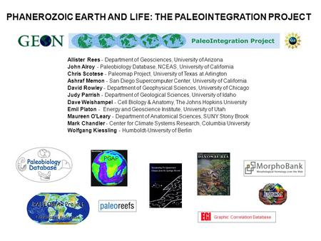 PHANEROZOIC EARTH AND LIFE: THE PALEOINTEGRATION PROJECT Allister Rees - Department of Geosciences, University of Arizona John Alroy - Paleobiology Database,