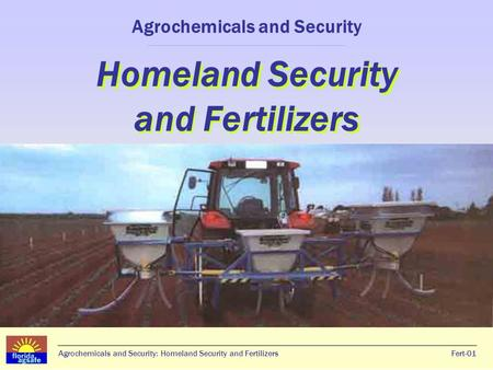 Agrochemicals and Security: Homeland Security and FertilizersFert-01 Homeland Security and Fertilizers Agrochemicals and Security Homeland Security and.