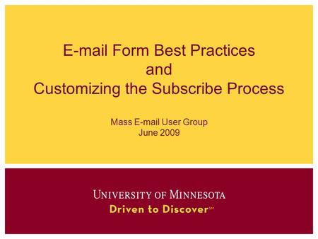 E-mail Form Best Practices and Customizing the Subscribe Process Mass E-mail User Group June 2009.