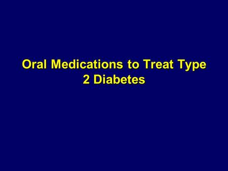 Oral Medications to Treat Type 2 Diabetes. Major Classes of Medications 1. Drugs that sensitize the body to insulin and/or control hepatic glucose production.