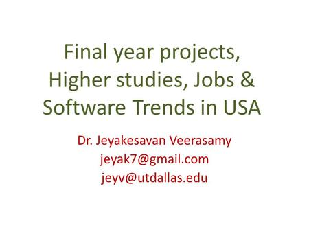 Final year projects, Higher studies, Jobs & Software Trends in USA Dr. Jeyakesavan Veerasamy