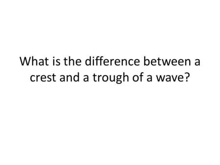What is the difference between a crest and a trough of a wave?