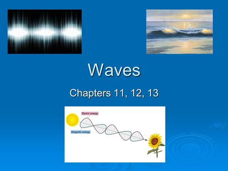 Waves Chapters 11, 12, 13. CH 11-1 The Nature of Waves  wave: repeating disturbance or movement that transfers energy through matter or space  Figure.