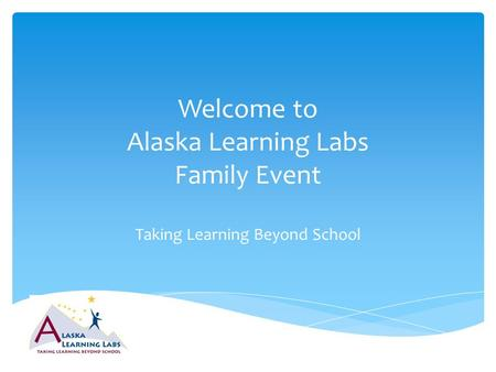 Welcome to Alaska Learning Labs Family Event Taking Learning Beyond School.