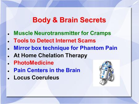 Body & Brain Secrets Muscle Neurotransmitter for Cramps Tools to Detect Internet Scams Mirror box technique for Phantom Pain At Home Chelation Therapy.