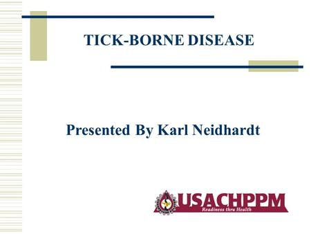 TICK-BORNE DISEASE Presented By Karl Neidhardt. Tick Species and Life Stages Most Likely to Bite Humans in the Eastern U.S. and the Diseases They May.