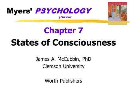 Myers' PSYCHOLOGY (7th Ed) Chapter 7 States of Consciousness James A. McCubbin, PhD Clemson University Worth Publishers.