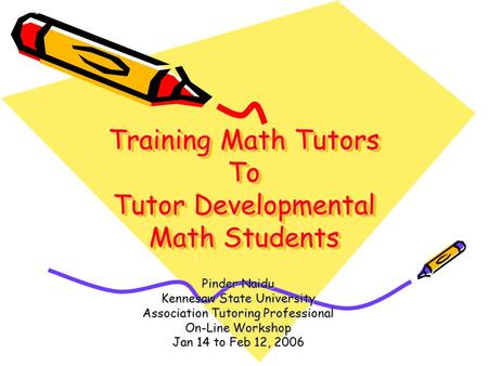 Training Math Tutors To Tutor Developmental Math Students Pinder Naidu Kennesaw State University Association Tutoring Professional On-Line Workshop Jan.