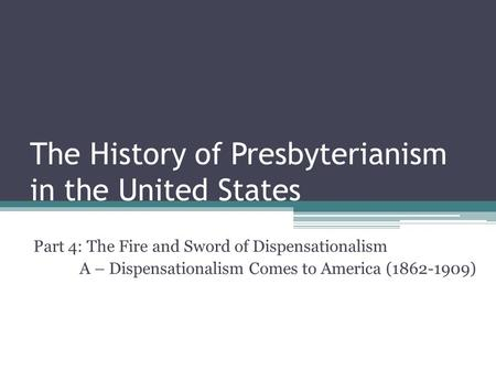 The History of Presbyterianism in the United States Part 4: The Fire and Sword of Dispensationalism A – Dispensationalism Comes to America (1862-1909)