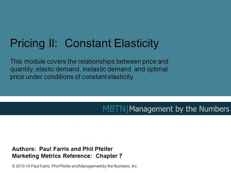 Pricing II: Constant Elasticity This module covers the relationships between price and quantity, elastic demand, inelastic demand, and optimal price under.
