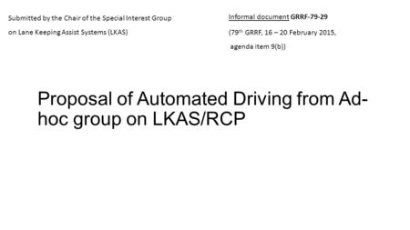Proposal of Automated Driving from Ad- hoc group on LKAS/RCP Submitted by the Chair of the Special Interest Group on Lane Keeping Assist Systems (LKAS)
