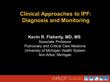 Clinical Approaches to IPF: Diagnosis and Monitoring Kevin R. Flaherty, MD, MS Associate Professor Pulmonary and Critical Care Medicine University of Michigan.