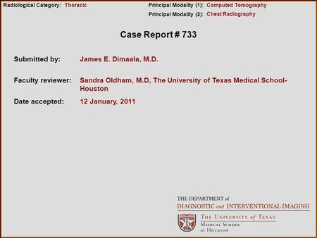 Case Report # 733 Submitted by:James E. Dimaala, M.D. Faculty reviewer:Sandra Oldham, M.D, The University of Texas Medical School- Houston Date accepted:12.