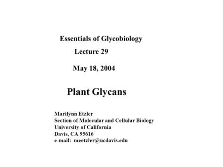 Essentials of Glycobiology Lecture 29 May 18, 2004 Plant Glycans Marilynn Etzler Section of Molecular and Cellular Biology University of California Davis,