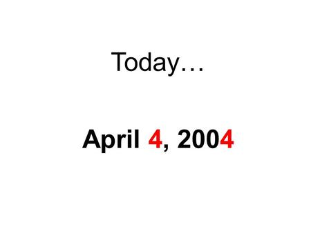 Today… April 4, 2004. 4 0.04.04 th Year – Alpha 2002 - 2003 4.