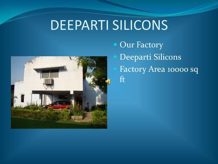 DEEPARTI SILICONS Our Factory Deeparti Silicons Factory Area 10000 sq ft.