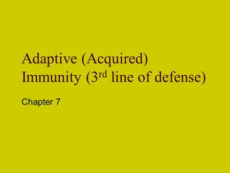 Adaptive (Acquired) Immunity (3rd line of defense)