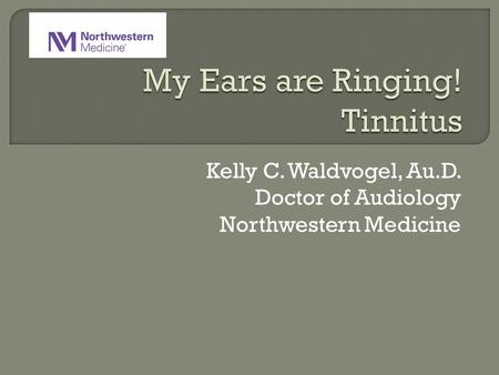 Kelly C. Waldvogel, Au.D. Doctor of Audiology Northwestern Medicine.