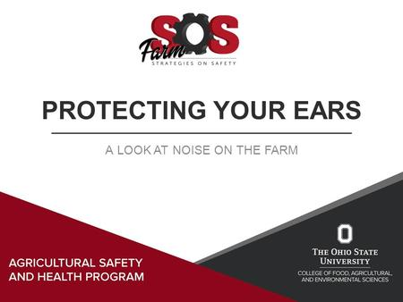 PROTECTING YOUR EARS A LOOK AT NOISE ON THE FARM.