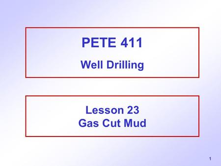 PETE 411 Well Drilling Lesson 23 Gas Cut Mud.